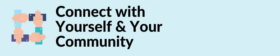 Connect with Yourself & Your Community